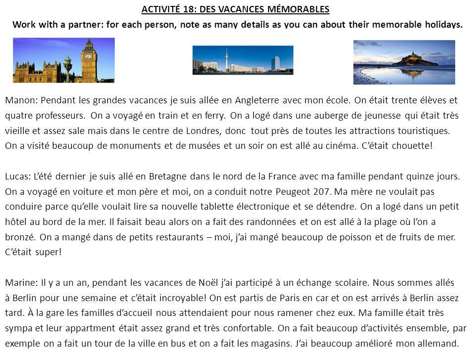 ACTIVITÉ 18: DES VACANCES MÉMORABLES Work with a partner: for each person, note as many details as you can about their memorable holidays.
