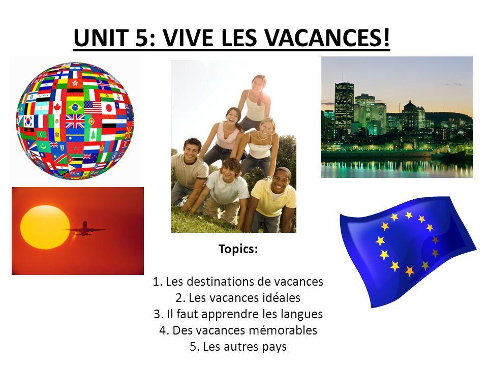 UNIT 5: VIVE LES VACANCES.Topics: 1. Les destinations de vacances 2.