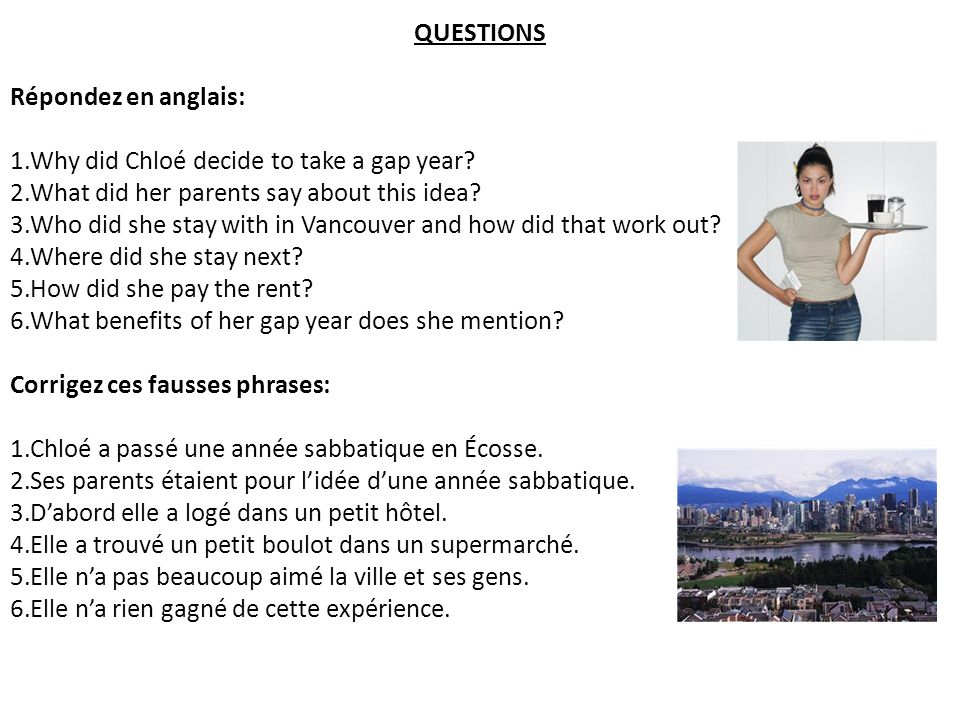 QUESTIONS Répondez en anglais: 1.Why did Chloé decide to take a gap year.