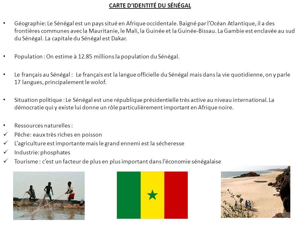 CARTE DIDENTITÉ DU SÉNÉGAL Géographie: Le Sénégal est un pays situé en Afrique occidentale.
