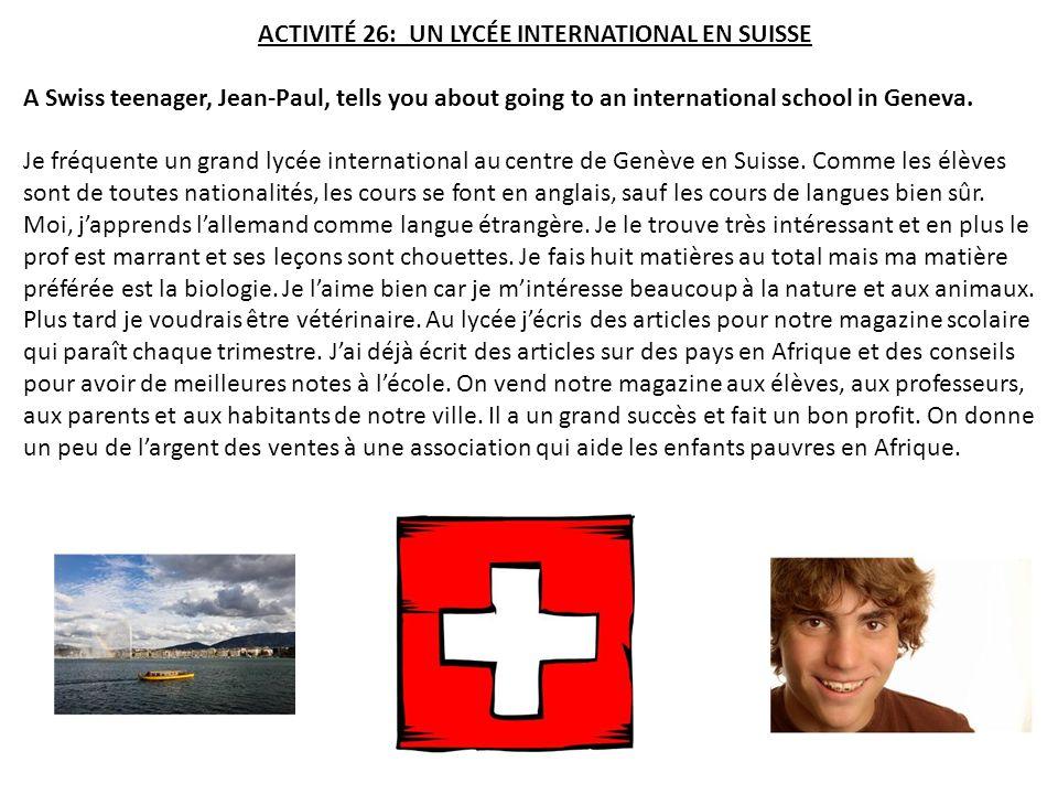 ACTIVITÉ 26: UN LYCÉE INTERNATIONAL EN SUISSE A Swiss teenager, Jean-Paul, tells you about going to an international school in Geneva.