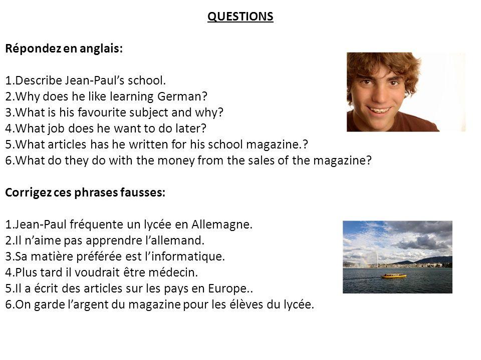 QUESTIONS Répondez en anglais: 1.Describe Jean-Pauls school.