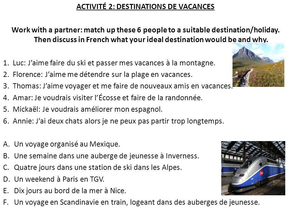 ACTIVITÉ 2: DESTINATIONS DE VACANCES Work with a partner: match up these 6 people to a suitable destination/holiday.