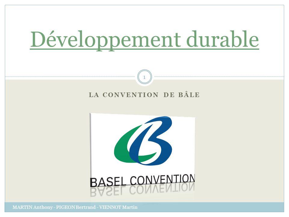 PARTIE 2 : LA CONVENTION MARTIN Anthony - PIGEON Bertrand - VIENNOT Martin 12 La Convention de Bâle