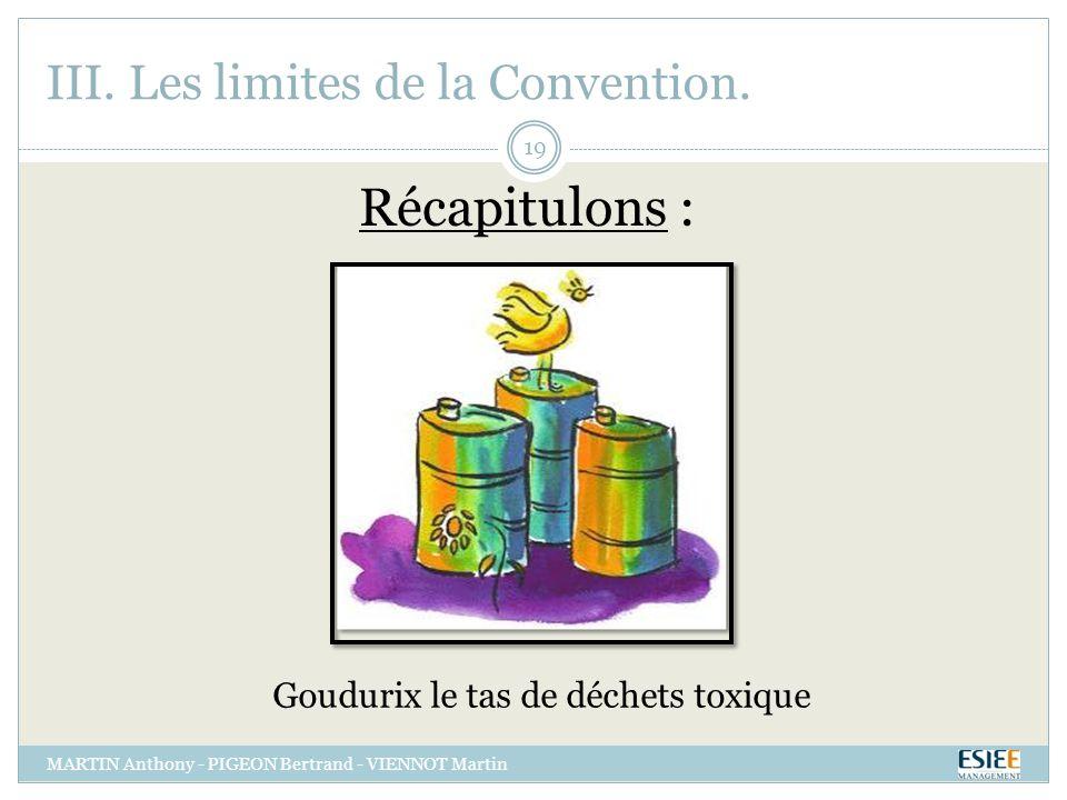 III. Les limites de la Convention. Goudurix le tas de déchets toxique Récapitulons : MARTIN Anthony - PIGEON Bertrand - VIENNOT Martin 19