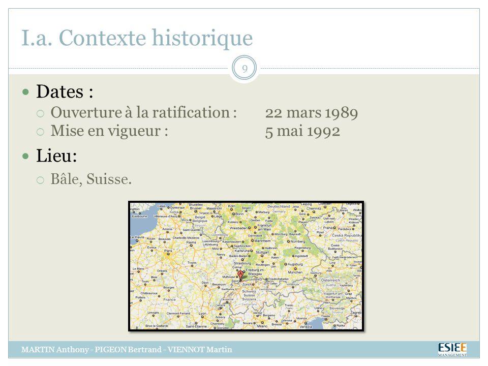 I.a. Contexte historique MARTIN Anthony - PIGEON Bertrand - VIENNOT Martin 9 Dates : Ouverture à la ratification : 22 mars 1989 Mise en vigueur :5 mai