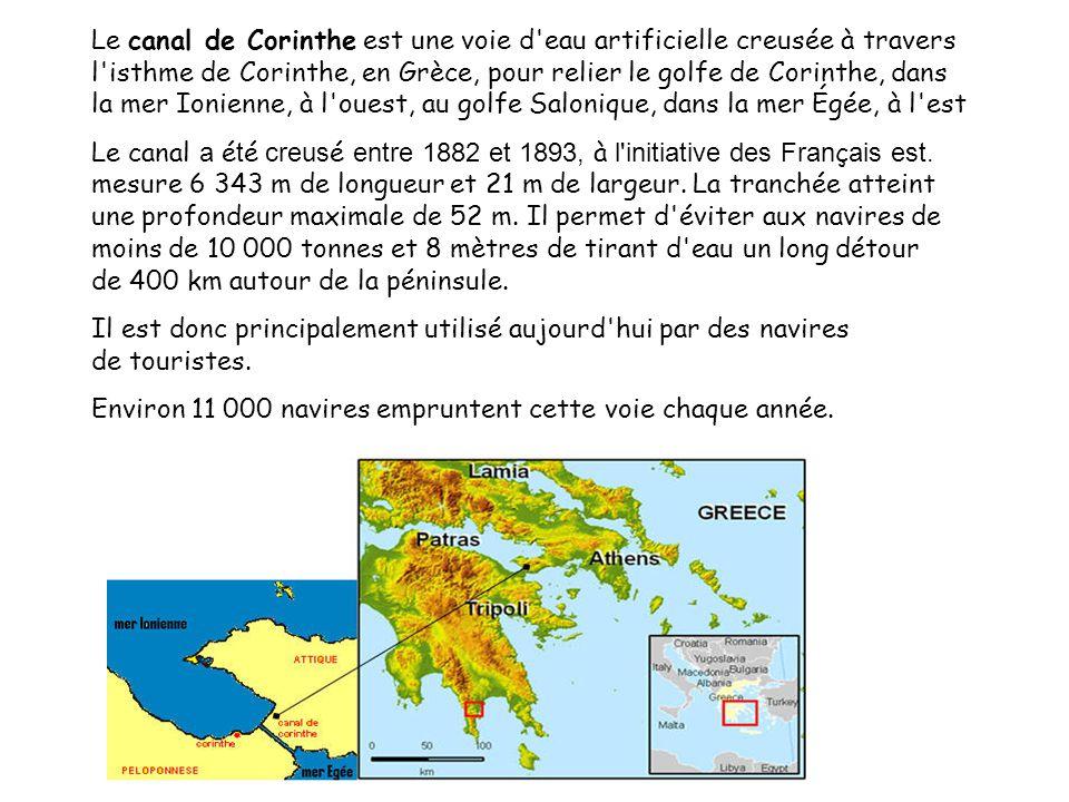 Le canal de Corinthe est une voie d eau artificielle creusée à travers l isthme de Corinthe, en Grèce, pour relier le golfe de Corinthe, dans la mer Ionienne, à l ouest, au golfe Salonique, dans la mer Égée, à l est Le canal a é t é creus é entre 1882 et 1893, à l initiative des Fran ç ais est.