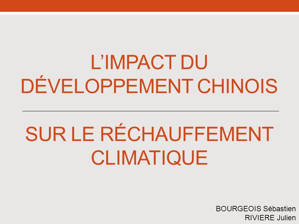 LIMPACT DU DÉVELOPPEMENT CHINOIS SUR LE RÉCHAUFFEMENT CLIMATIQUE BOURGEOIS Sébastien RIVIERE Julien