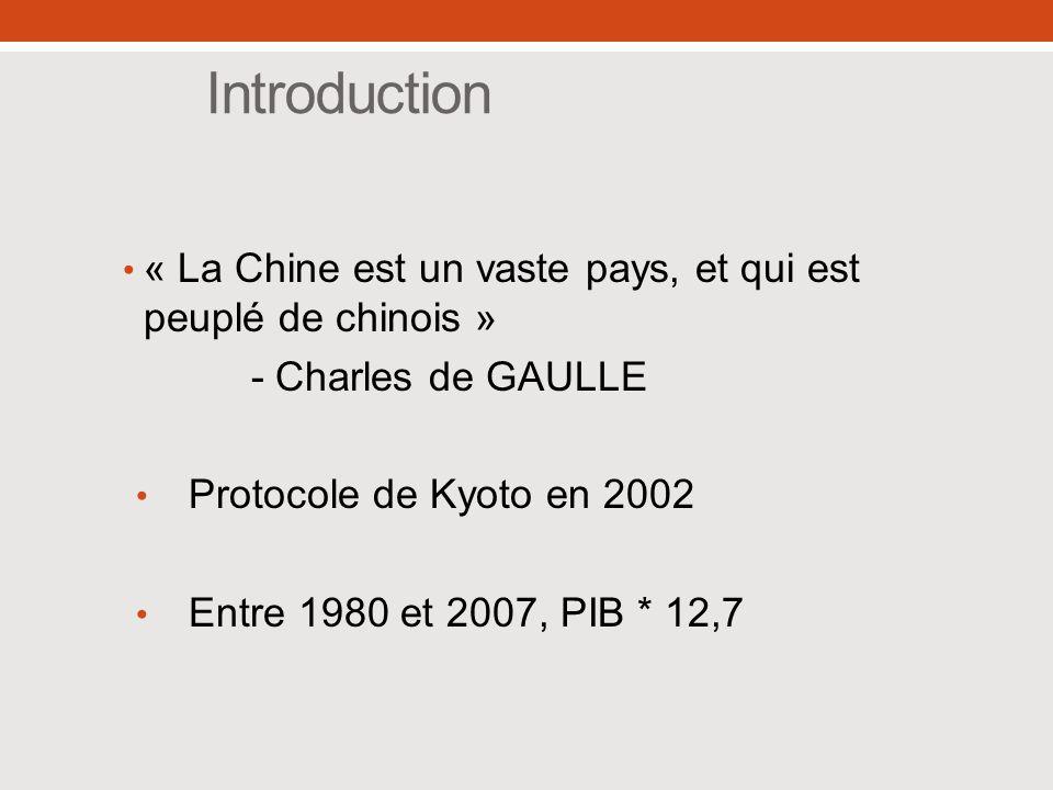 Introduction « La Chine est un vaste pays, et qui est peuplé de chinois » - Charles de GAULLE Protocole de Kyoto en 2002 Entre 1980 et 2007, PIB * 12,