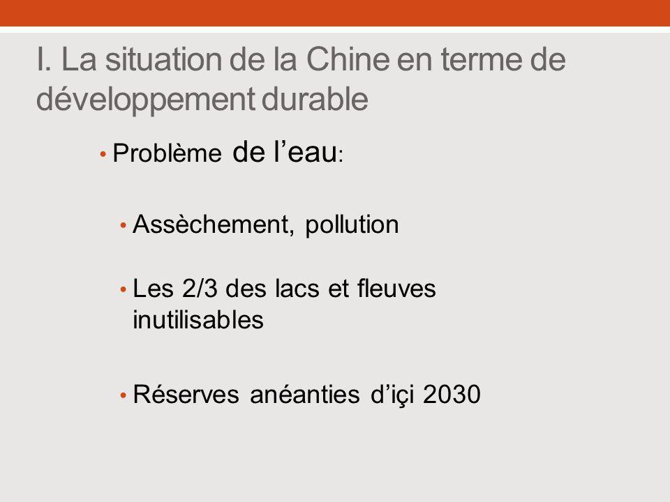 I. La situation de la Chine en terme de développement durable Problème de leau : Assèchement, pollution Les 2/3 des lacs et fleuves inutilisables Rése