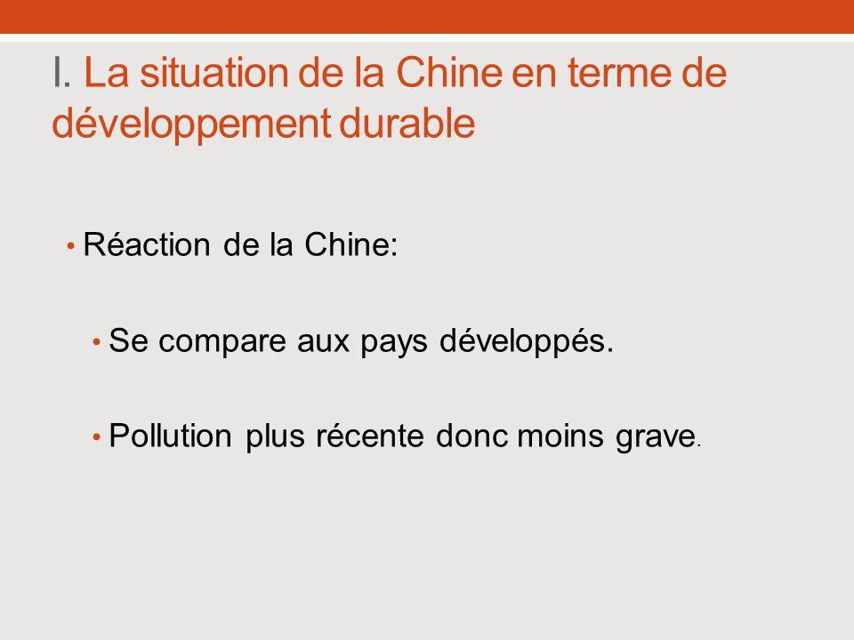 I. La situation de la Chine en terme de développement durable Réaction de la Chine: Se compare aux pays développés. Pollution plus récente donc moins