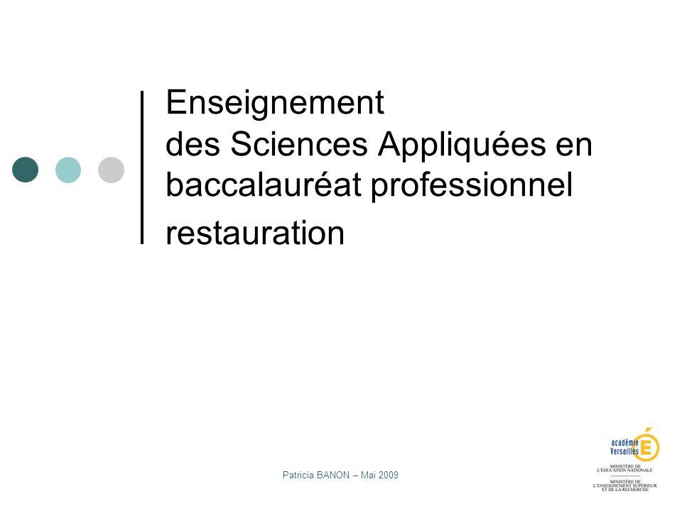 Patricia BANON – Mai 2009 Enseignement des Sciences Appliquées en baccalauréat professionnel restauration