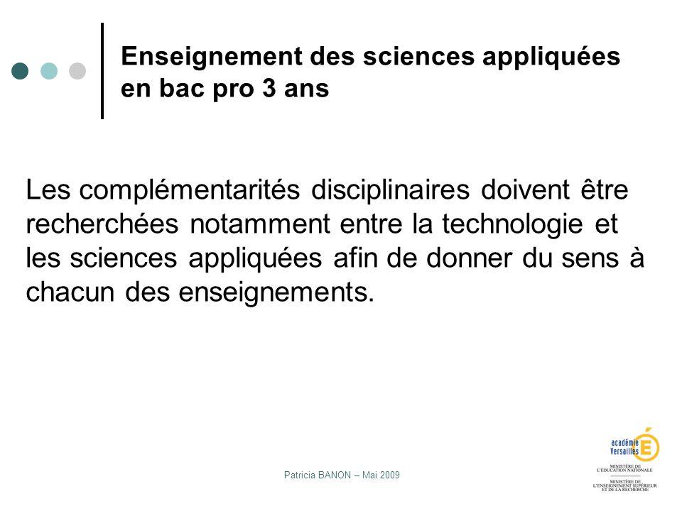 Patricia BANON – Mai 2009 Enseignement des sciences appliquées en bac pro 3 ans Les complémentarités disciplinaires doivent être recherchées notamment