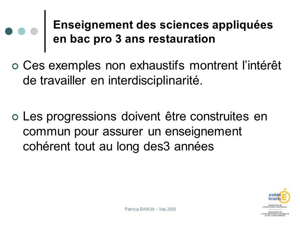 Patricia BANON – Mai 2009 Enseignement des sciences appliquées en bac pro 3 ans restauration Ces exemples non exhaustifs montrent lintérêt de travaill