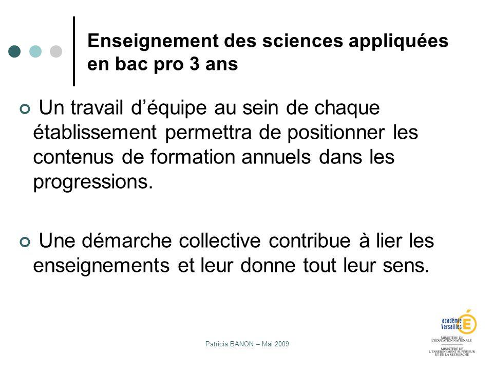 Patricia BANON – Mai 2009 Enseignement des sciences appliquées en bac pro 3 ans Un travail déquipe au sein de chaque établissement permettra de positi