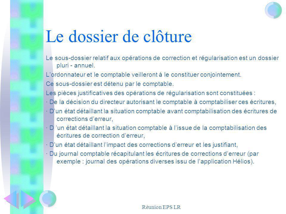 Réunion EPS LR Le dossier de clôture Le sous-dossier relatif aux opérations de correction et régularisation est un dossier pluri - annuel. Lordonnateu