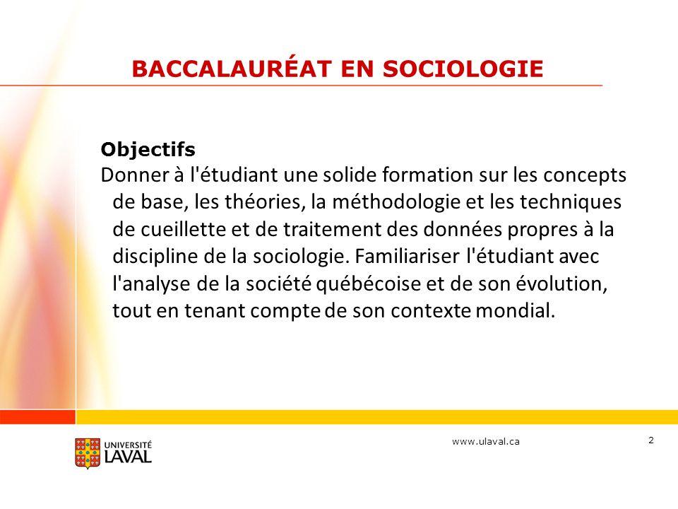 www.ulaval.ca 3 BACCALAURÉAT EN SOCIOLOGIE Formation pratique Laboratoire de recherche en sociologie -12 crédits Une étude professionnelle avec un client réel.