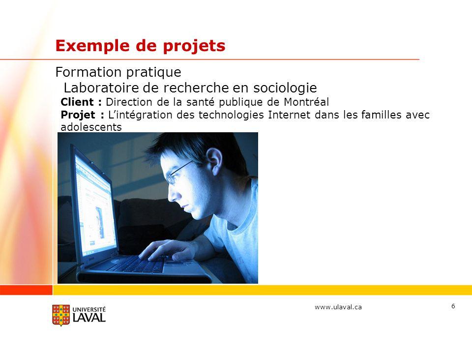 www.ulaval.ca 7 Exemple de projets Formation pratique Laboratoire de recherche en sociologie Client : Centre d action bénévole de Québec Projet : Immigrants: la différence culturelle en milieu bénévole