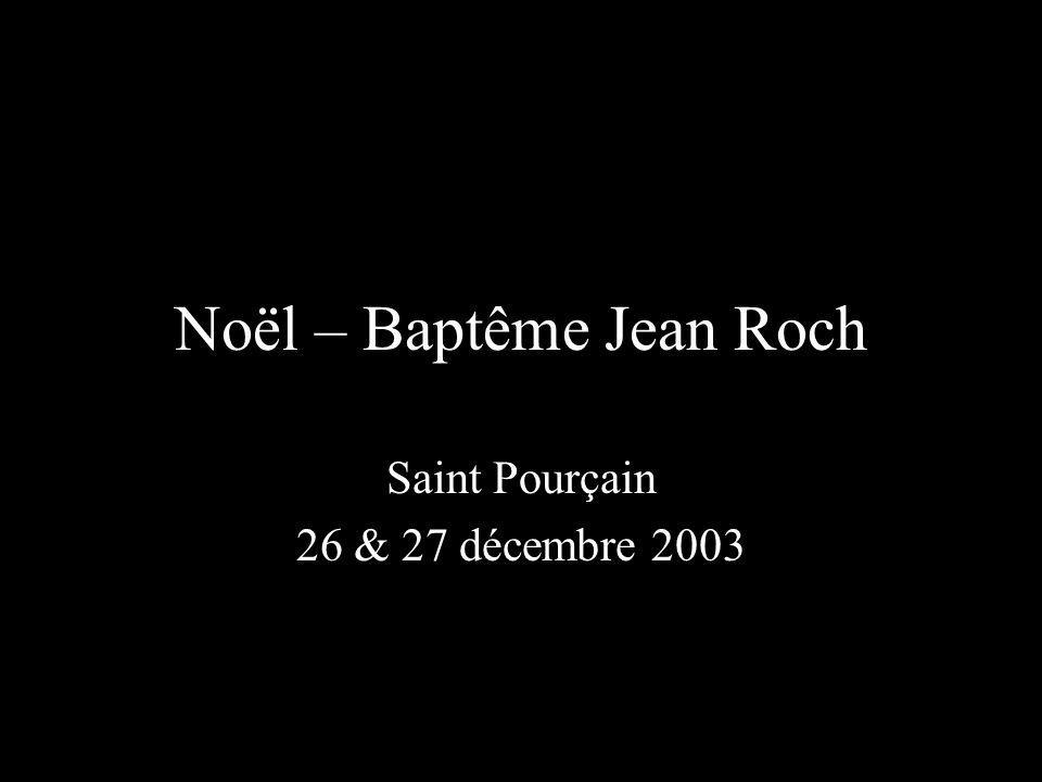 Noël – Baptême Jean Roch Saint Pourçain 26 & 27 décembre 2003