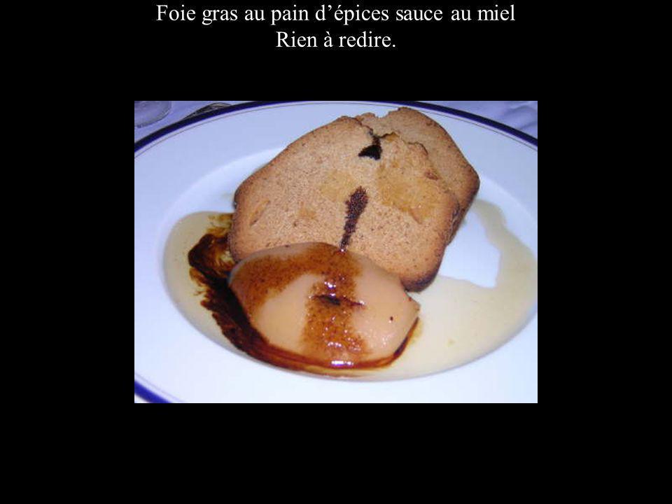 Foie gras au pain dépices sauce au miel Rien à redire.