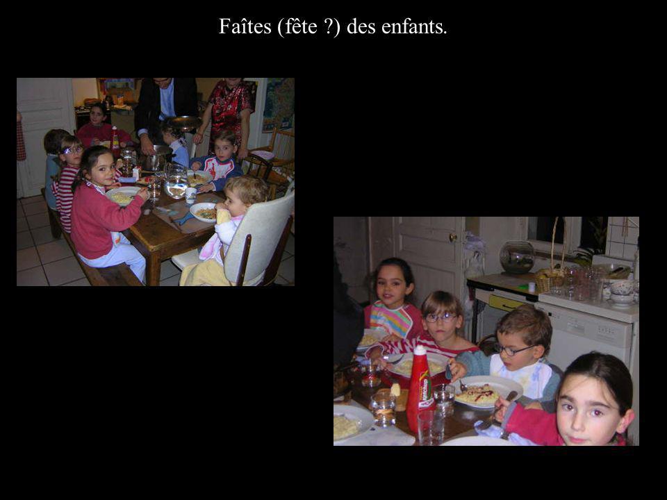 Faîtes (fête ?) des enfants.