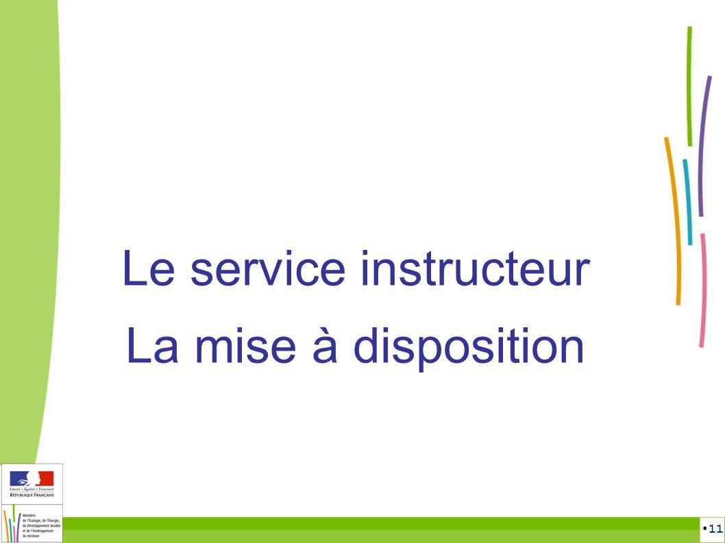 11 Le service instructeur La mise à disposition