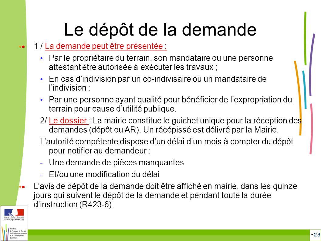 23 Le dépôt de la demande 1 / La demande peut être présentée : Par le propriétaire du terrain, son mandataire ou une personne attestant être autorisée
