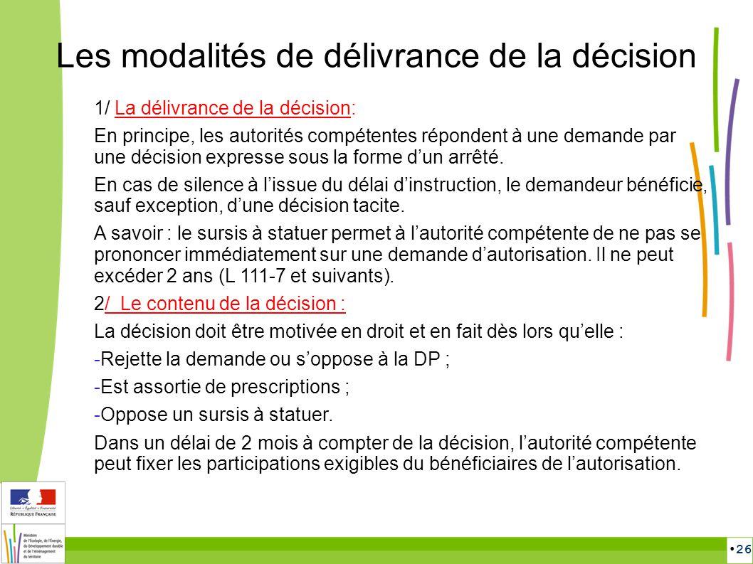 26 Les modalités de délivrance de la décision 1/ La délivrance de la décision: En principe, les autorités compétentes répondent à une demande par une