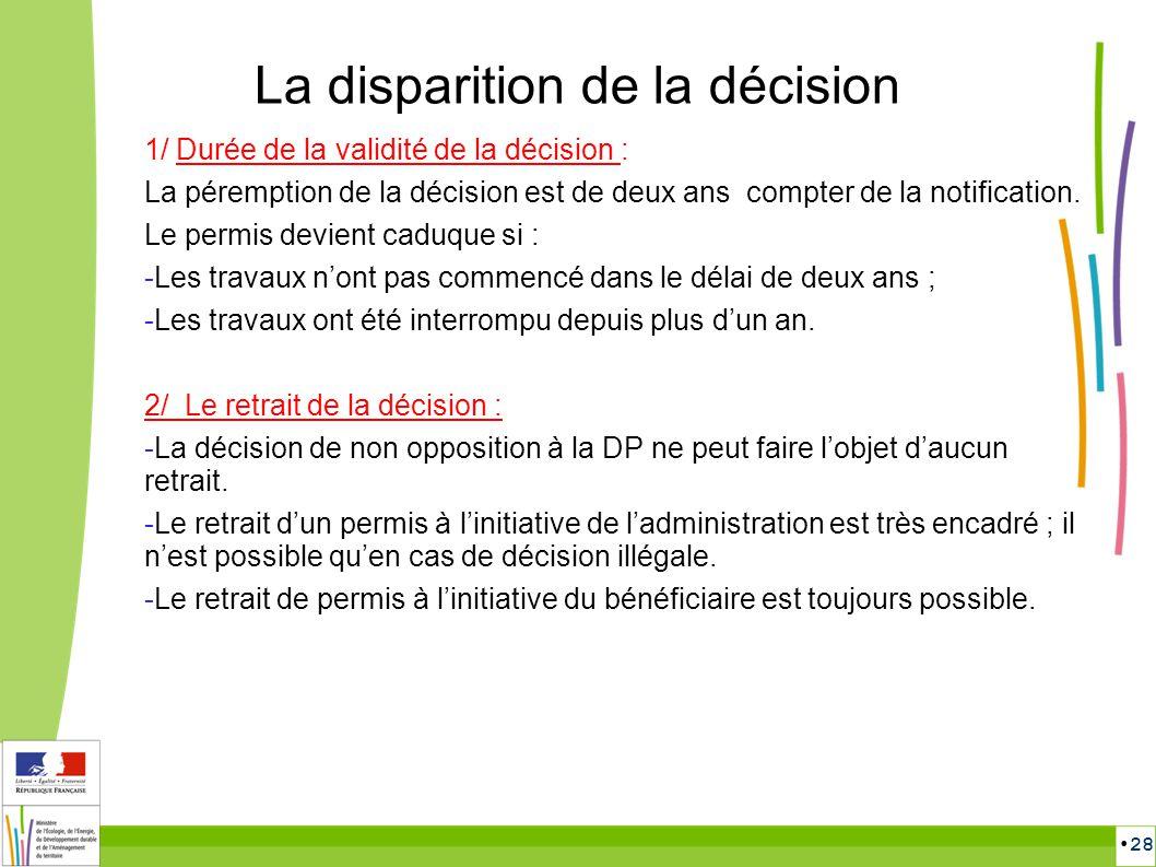 28 La disparition de la décision 1/ Durée de la validité de la décision : La péremption de la décision est de deux ans compter de la notification. Le
