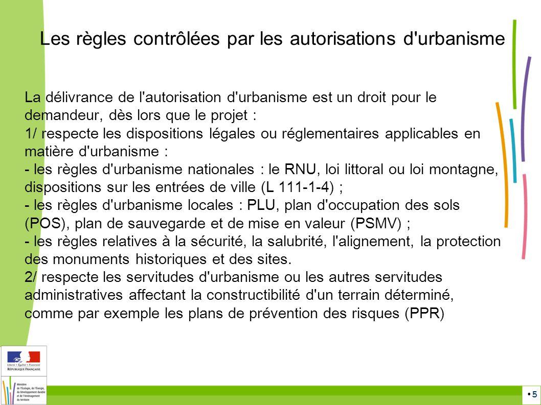 5 Les règles contrôlées par les autorisations d'urbanisme La délivrance de l'autorisation d'urbanisme est un droit pour le demandeur, dès lors que le