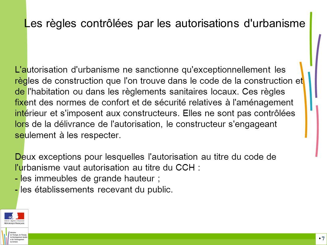 7 Les règles contrôlées par les autorisations d'urbanisme L'autorisation d'urbanisme ne sanctionne qu'exceptionnellement les règles de construction qu