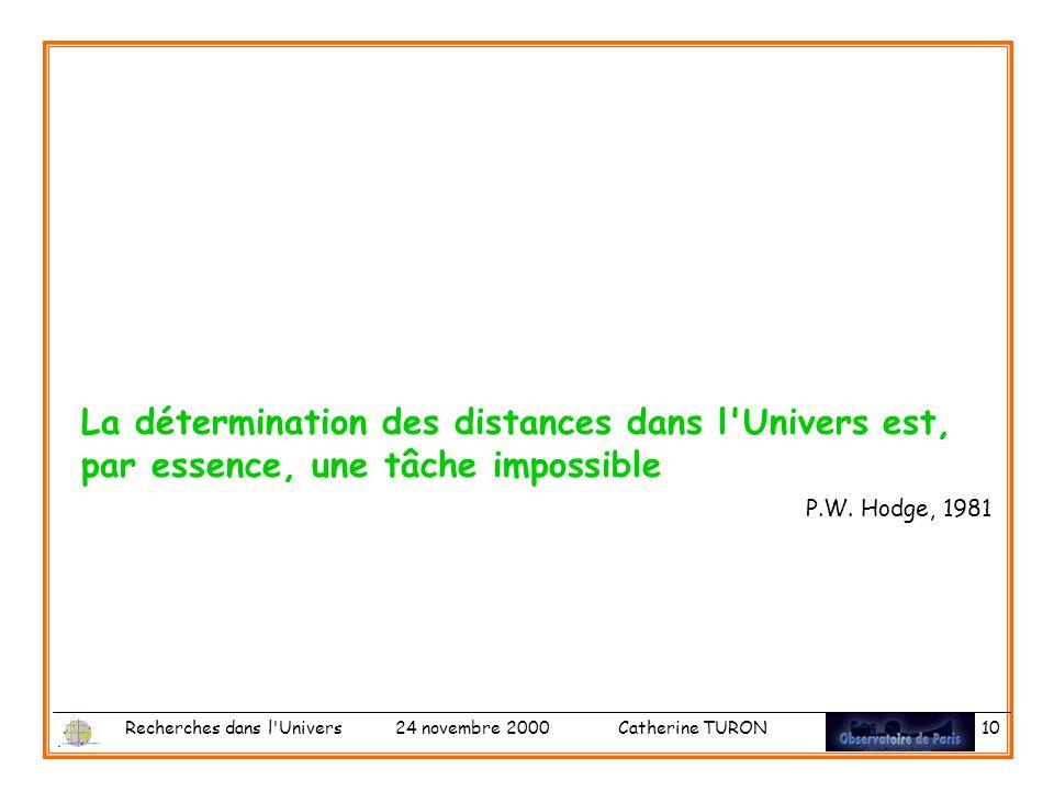Recherches dans l Univers 24 novembre 2000 Catherine TURON 10 La détermination des distances dans l Univers est, par essence, une tâche impossible P.W.