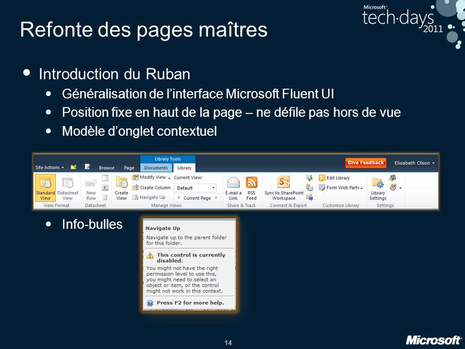 14 Refonte des pages maîtres Introduction du Ruban Généralisation de linterface Microsoft Fluent UI Position fixe en haut de la page – ne défile pas h