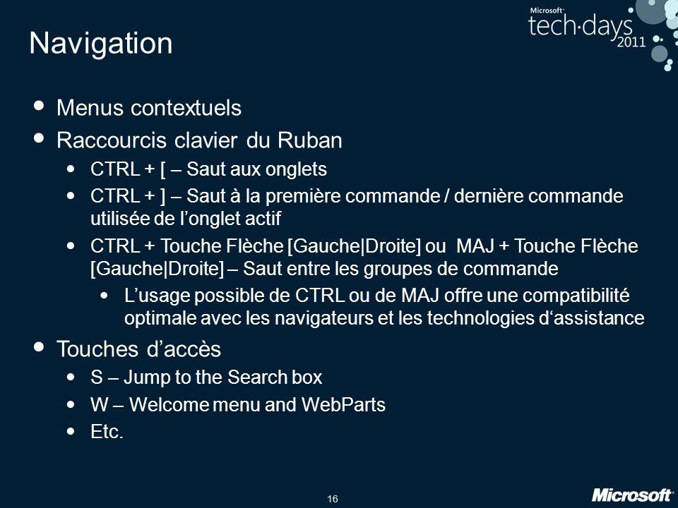 16 Navigation Menus contextuels Raccourcis clavier du Ruban CTRL + [ – Saut aux onglets CTRL + ] – Saut à la première commande / dernière commande uti