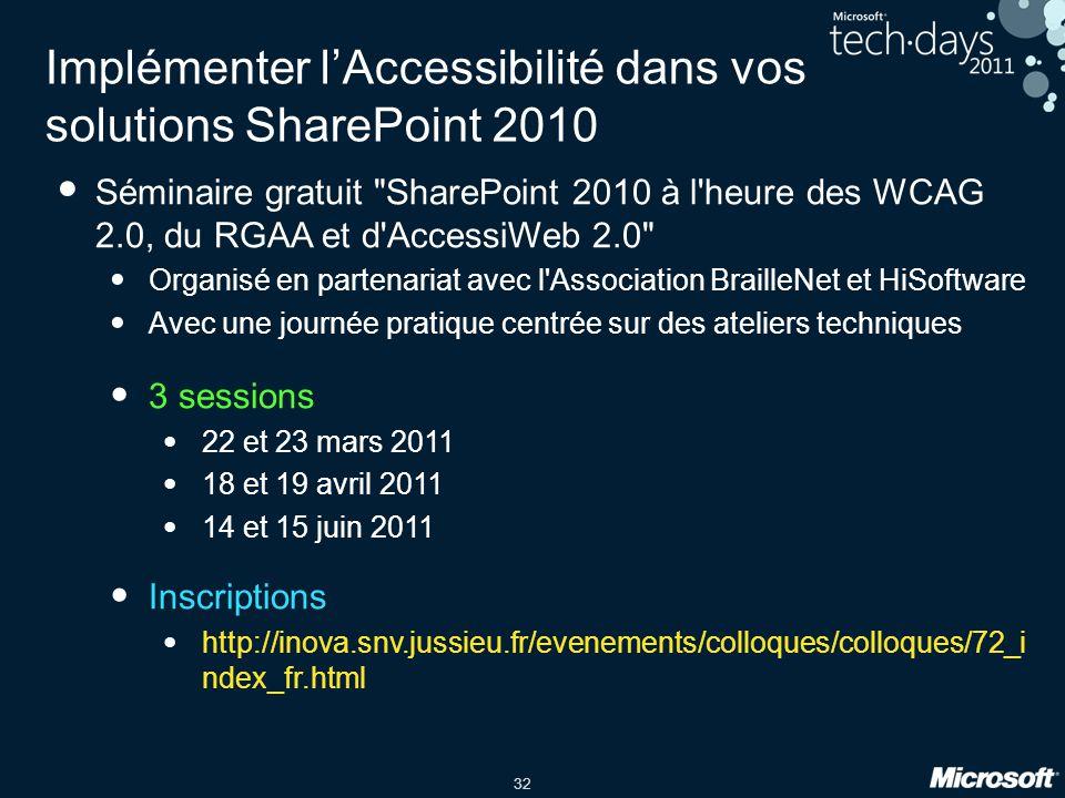 32 Implémenter lAccessibilité dans vos solutions SharePoint 2010 Séminaire gratuit