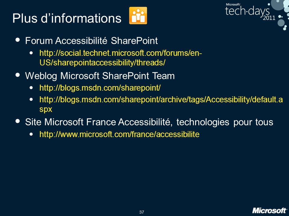 37 Plus dinformations Forum Accessibilité SharePoint http://social.technet.microsoft.com/forums/en- US/sharepointaccessibility/threads/ Weblog Microso