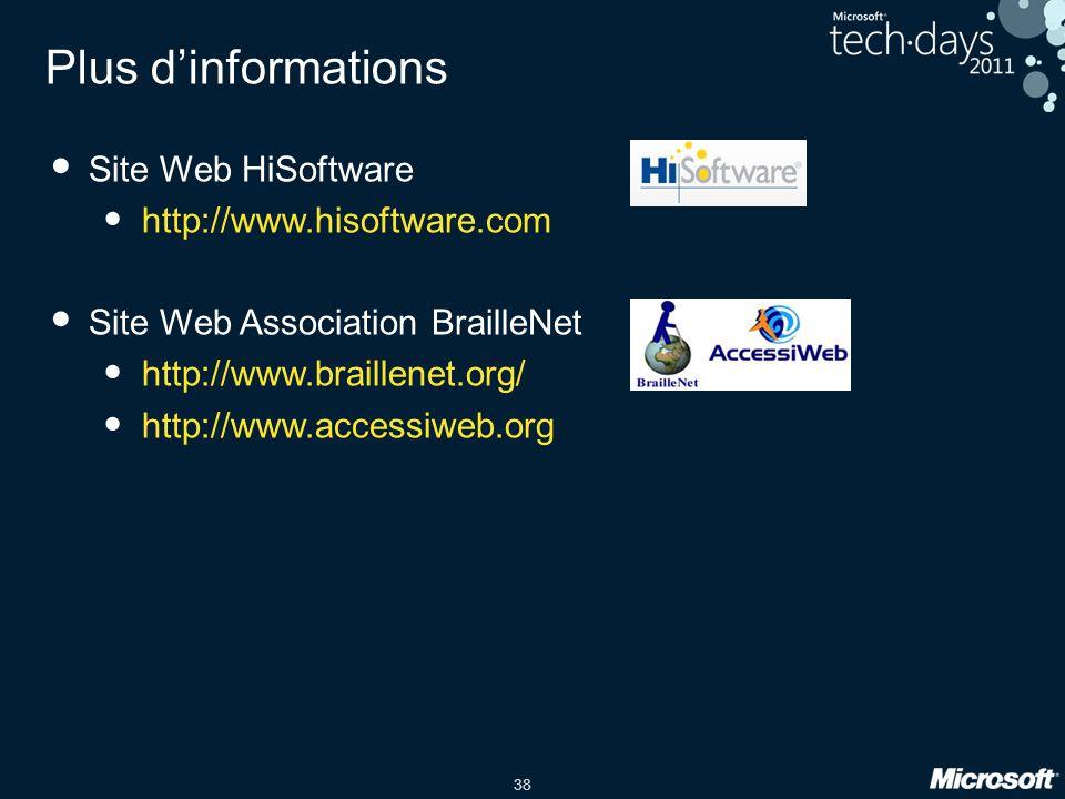 38 Plus dinformations Site Web HiSoftware http://www.hisoftware.com Site Web Association BrailleNet http://www.braillenet.org/ http://www.accessiweb.o