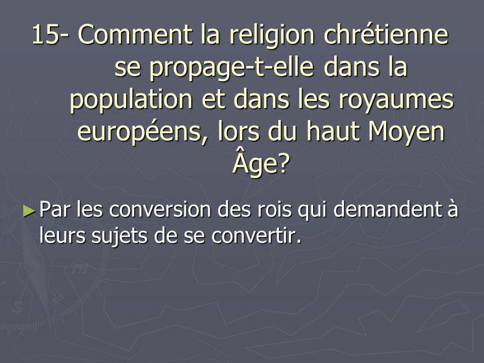 15- Comment la religion chrétienne se propage-t-elle dans la population et dans les royaumes européens, lors du haut Moyen Âge? Par les conversion des