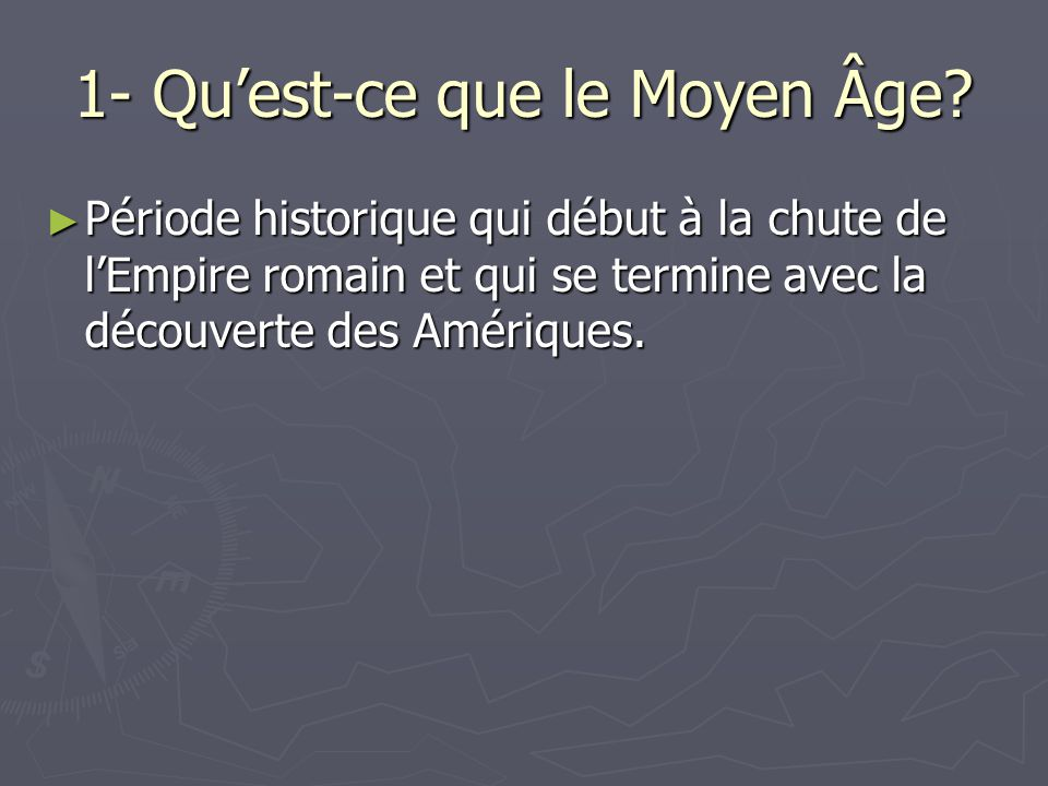 1- Quest-ce que le Moyen Âge? Période historique qui début à la chute de lEmpire romain et qui se termine avec la découverte des Amériques. Période hi