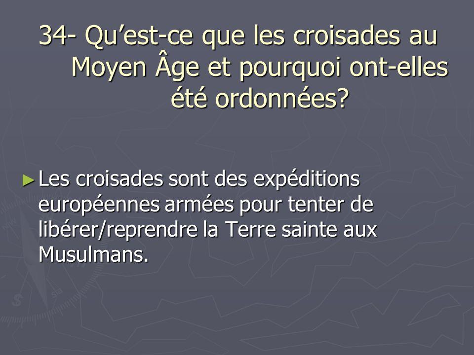 34- Quest-ce que les croisades au Moyen Âge et pourquoi ont-elles été ordonnées? Les croisades sont des expéditions européennes armées pour tenter de