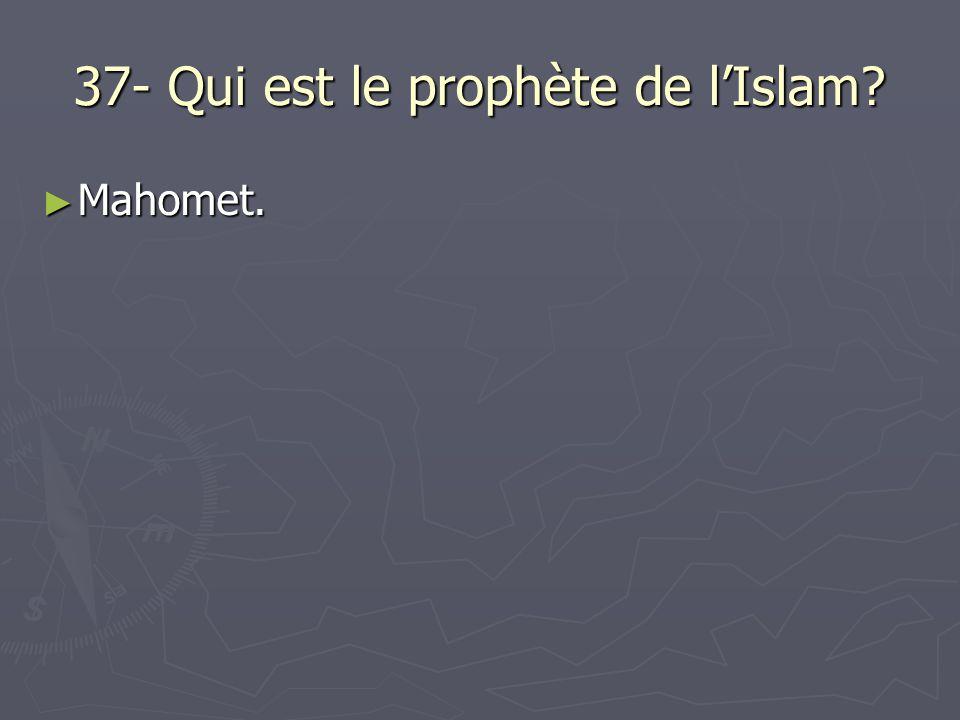 37- Qui est le prophète de lIslam? Mahomet. Mahomet.