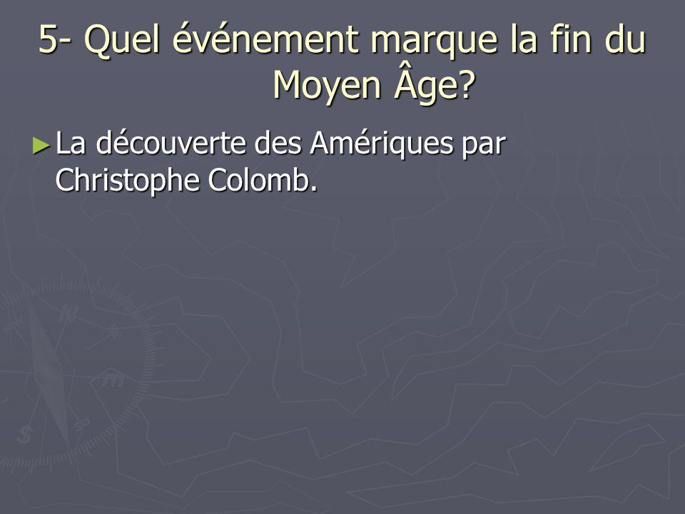 5- Quel événement marque la fin du Moyen Âge? La découverte des Amériques par Christophe Colomb. La découverte des Amériques par Christophe Colomb.