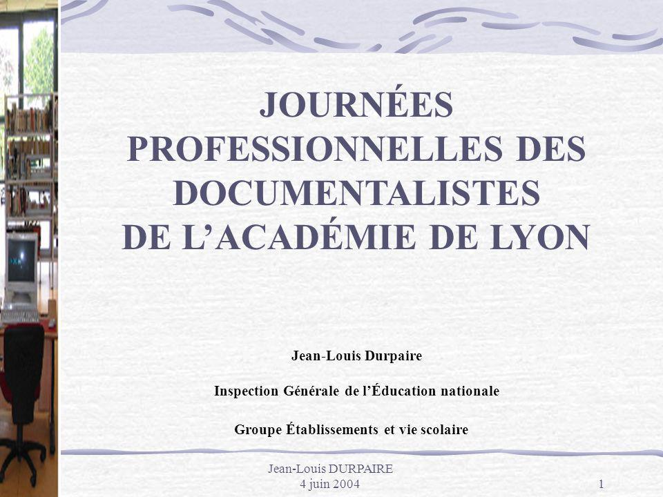 Jean-Louis DURPAIRE 4 juin 20041 JOURNÉES PROFESSIONNELLES DES DOCUMENTALISTES DE LACADÉMIE DE LYON Jean-Louis Durpaire Inspection Générale de lÉducat