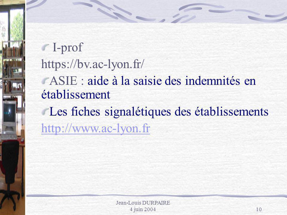 Jean-Louis DURPAIRE 4 juin 200410 I-prof https://bv.ac-lyon.fr/ ASIE : aide à la saisie des indemnités en établissement Les fiches signalétiques des é