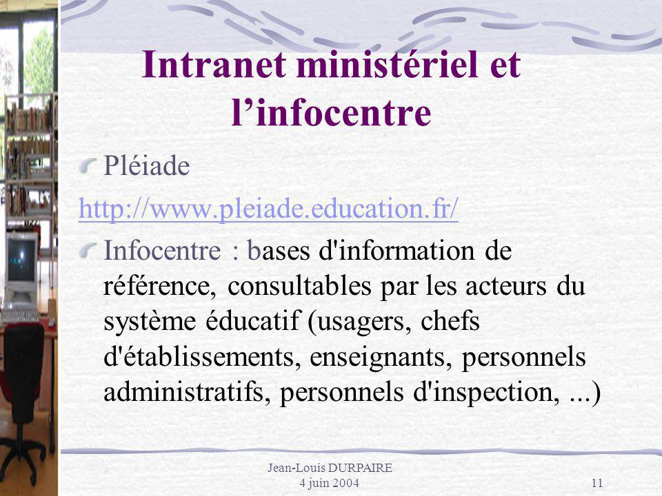 Jean-Louis DURPAIRE 4 juin 200411 Intranet ministériel et linfocentre Pléiade http://www.pleiade.education.fr/ Infocentre : bases d'information de réf
