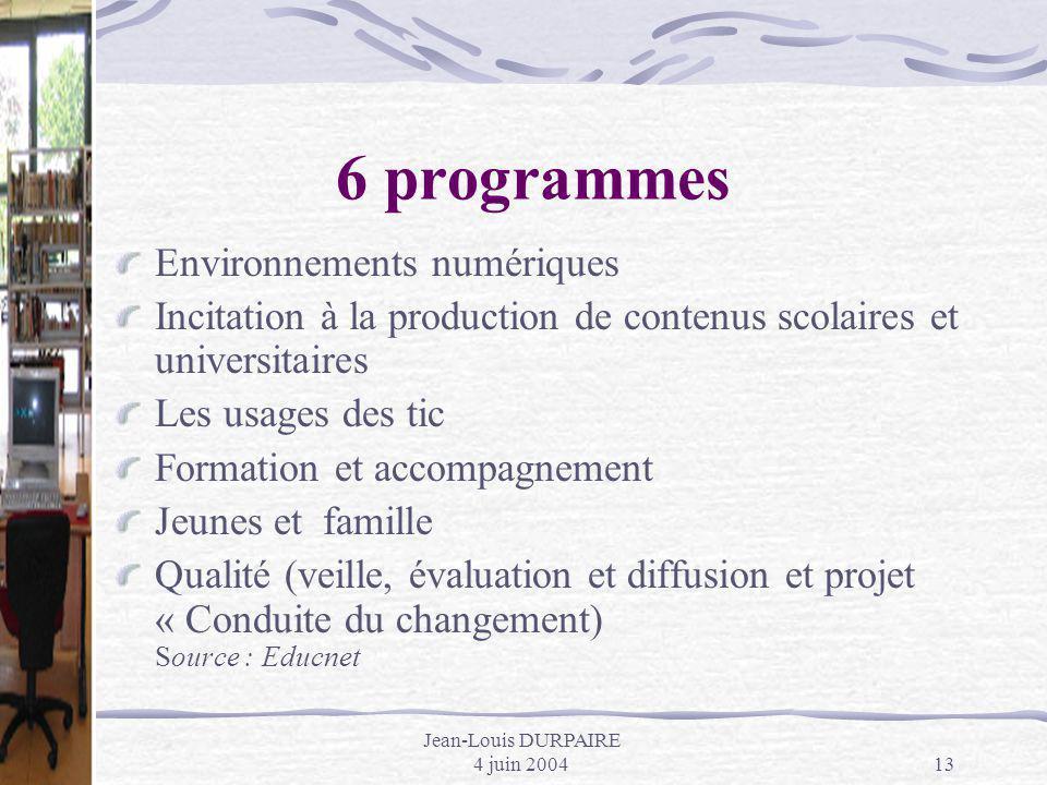 Jean-Louis DURPAIRE 4 juin 200413 6 programmes Environnements numériques Incitation à la production de contenus scolaires et universitaires Les usages