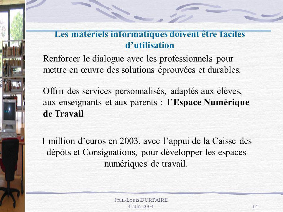 Jean-Louis DURPAIRE 4 juin 200414 1 million deuros en 2003, avec lappui de la Caisse des dépôts et Consignations, pour développer les espaces numériqu