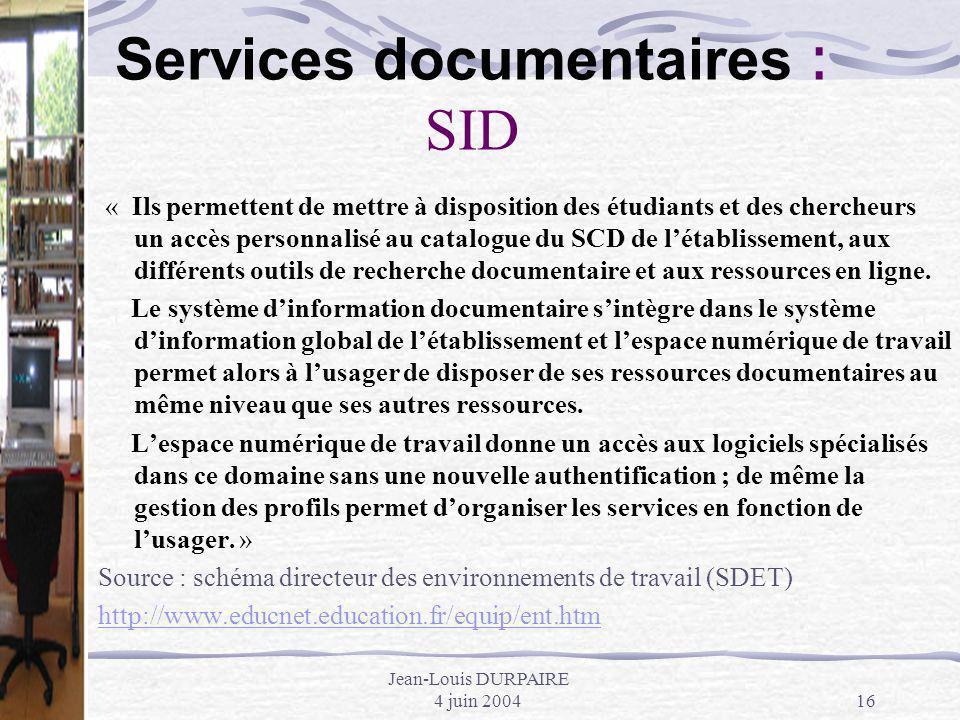 Jean-Louis DURPAIRE 4 juin 200416 Services documentaires : SID « Ils permettent de mettre à disposition des étudiants et des chercheurs un accès perso