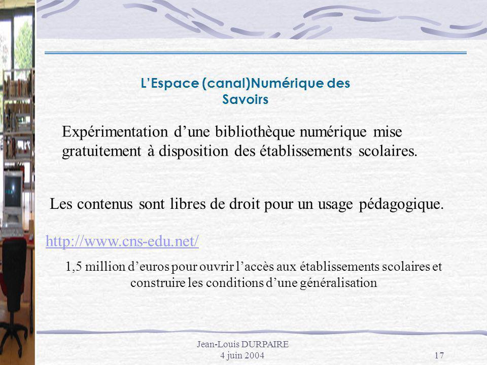Jean-Louis DURPAIRE 4 juin 200417 LEspace (canal)Numérique des Savoirs Expérimentation dune bibliothèque numérique mise gratuitement à disposition des