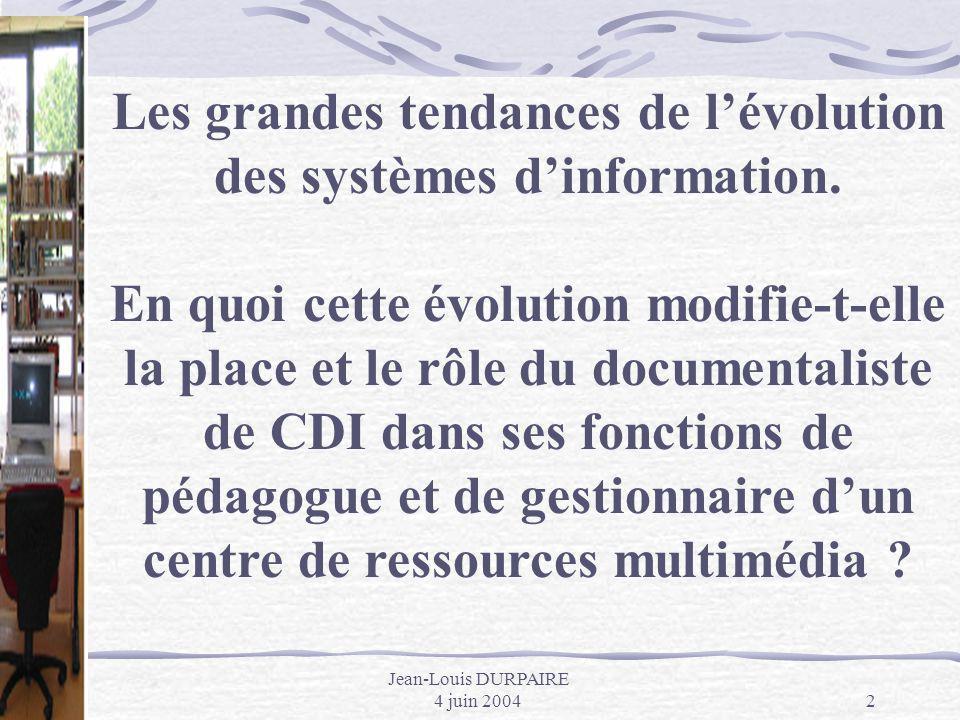 Jean-Louis DURPAIRE 4 juin 20042 Les grandes tendances de lévolution des systèmes dinformation. En quoi cette évolution modifie-t-elle la place et le